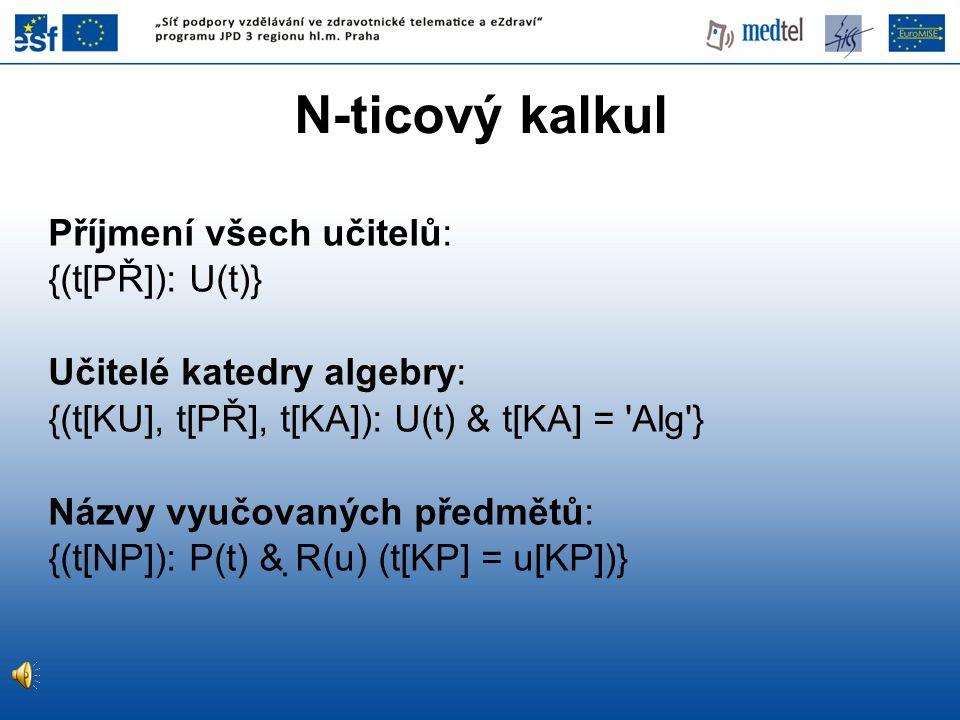 N-ticový kalkul Příjmení všech učitelů: {(t[PŘ]): U(t)}